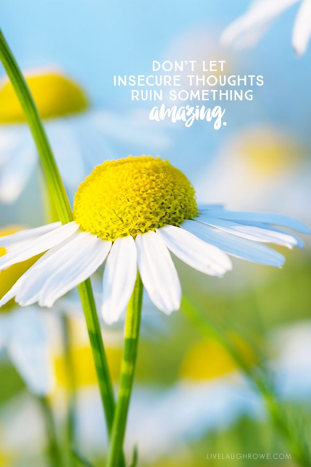 Don't let insecure thoughts ruin something amazing.