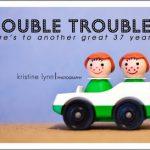 Happy Birthday to Double Trouble!