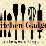 Kitchen Gadgets {to love, want + buy}