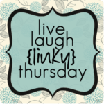 live laugh {linky} #22