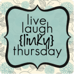live laugh {linky} #40