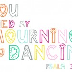 Turn my Mourning into Dancing…