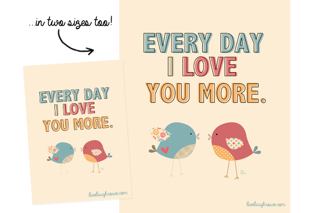 Every Day I Love You More printables with livelaughrowe.com