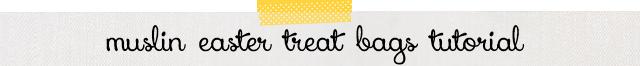 muslin easter treat bags tutorial