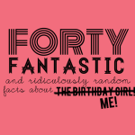 Forty and Fabulous! A New Decade Awaits.