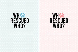Who Rescued Who Dog Printables