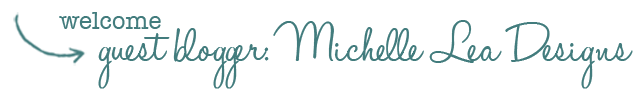 welcome guest blogger_michelle lea designs