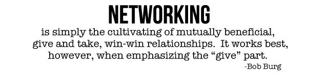 Networking is simply the cultivating of mutually beneficial, give and take, win-win relationships. It works best, however, when emphasizing the 'give' part. ~ Bob Burg