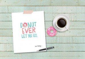 Donut Ever Let Me Go Printable