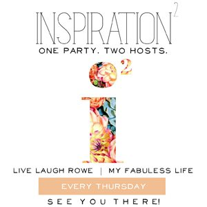Inspiration 2 hosted by Live Laugh Rowe and My Fabuless Life_300