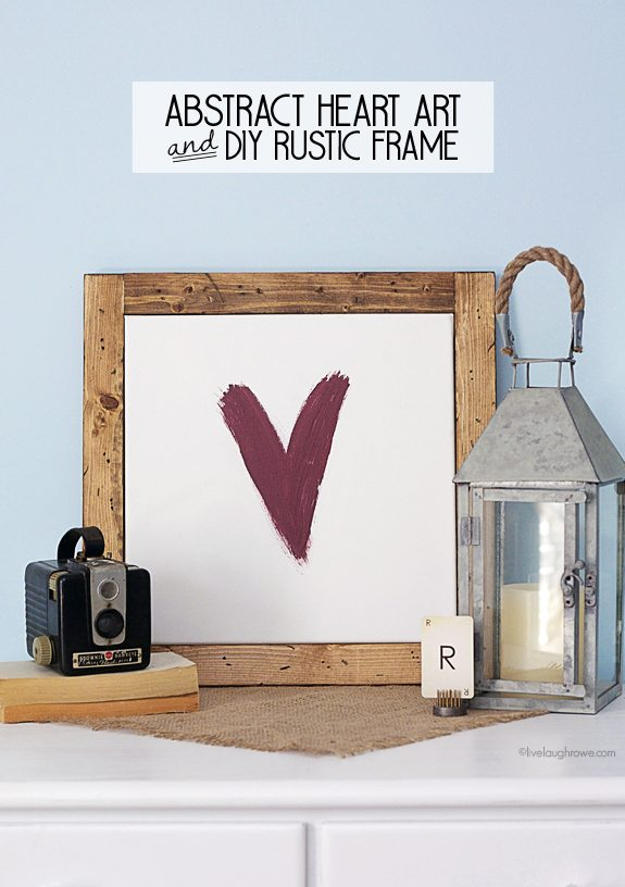 Abstract Heart Art and DIY Rustic Frame.  Great project for holiday decor or for wedding and anniversary gifts!  www.livelaughrowe.com