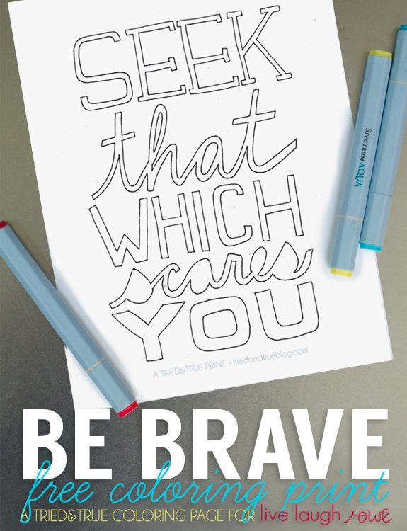 Love this free coloring page with a great reminder behind it to Be Brave! www.livelaughrowe.com