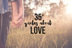35+ Quotes about Love to inspire you... pass it on! livelaughrowe.com