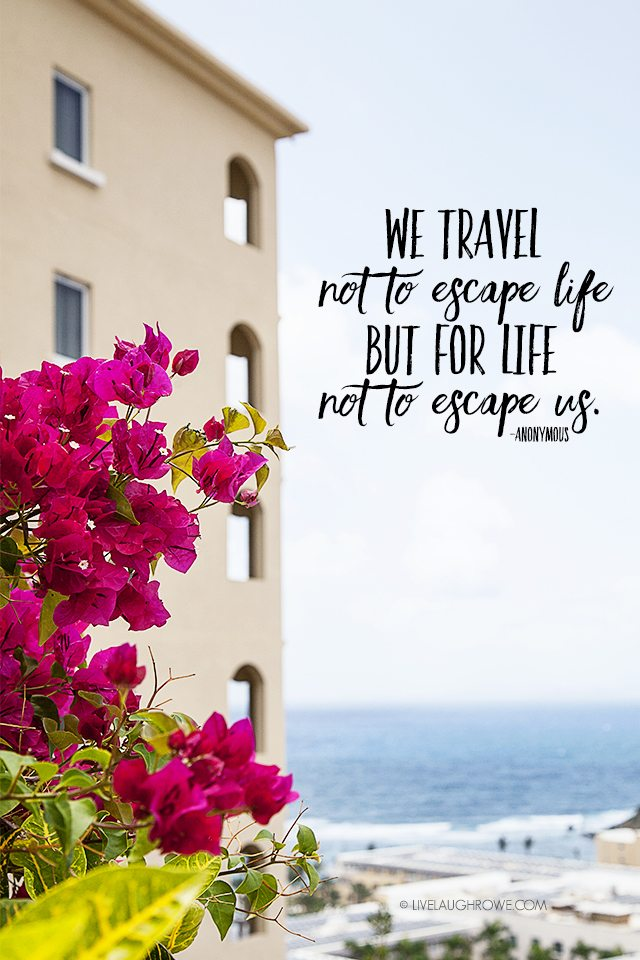 """We Travel not to escape life, but for life not to escape us."""