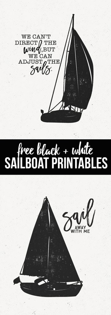 """""""We can't direct the wind, but we can adjust the sails."""" Great quote and awesome black and white sailing printables. livelaughrowe.com"""