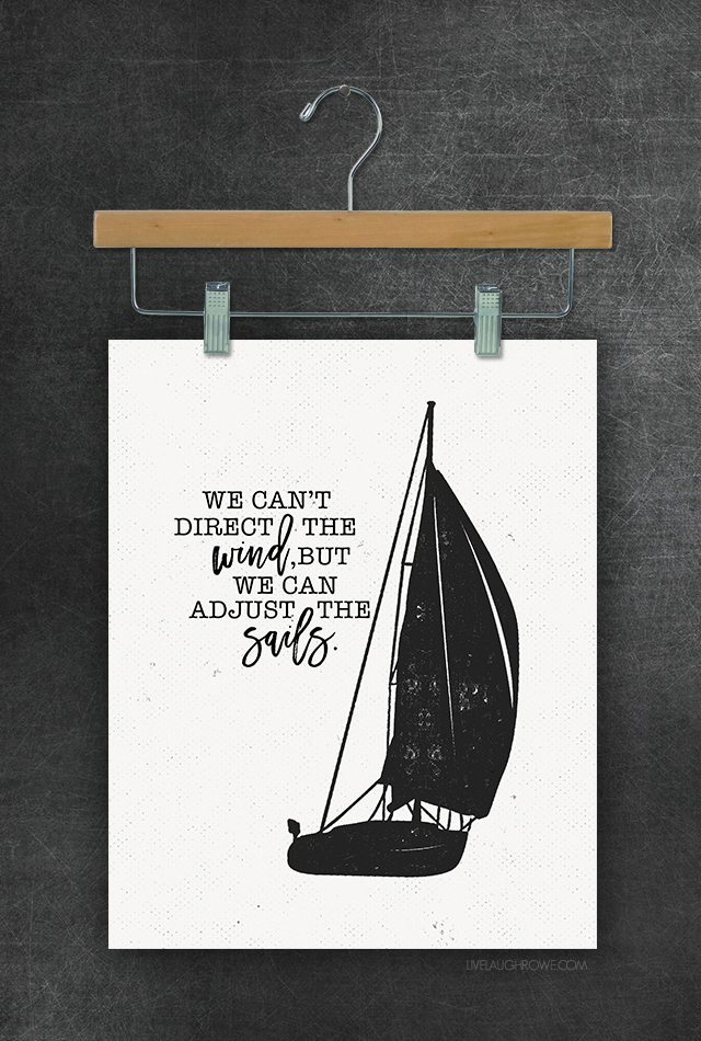 """We can't direct the wind, but we can adjust the sails."" Great quote and awesome black and white sailboat printables. livelaughrowe.com"