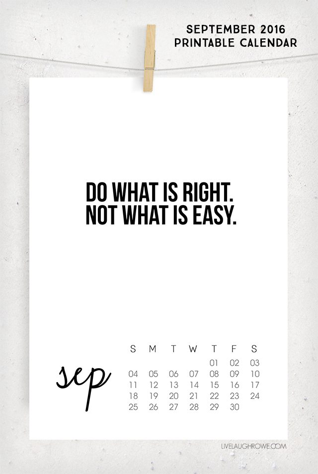 Do What Is Right. Not What Is Easy. Love this reminder for the 2016 September Calendar from livelaughrowe.com