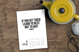 "The 2016 October Calendar is inspiring and motivating! ""If you get tired learn to rest, not to quite."" by Banksy (livelaughrowe.com)"