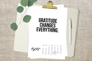 """2016 November Calendar. A great reminder as Thanksgiving approaches. """"Gratitude Changes Everything."""" livelaughrowe.com"""