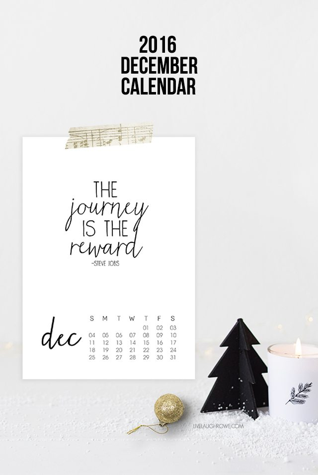 "2016 December Calendar. As the year draws to an end, this quote is a great reminder that ""the journey is the reward."" livelaughrowe.com"