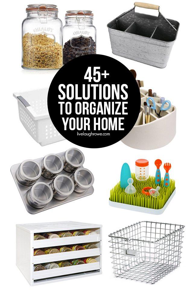 45+ Solutions to Organize Your Home. livelaughrowe.com
