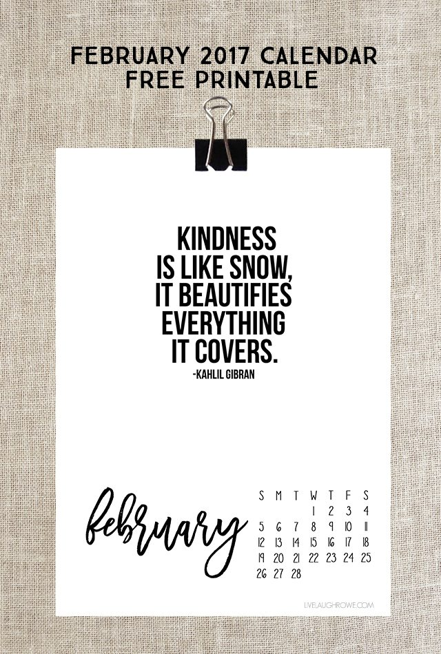 "2017 February Calendar. Free printable with a great inspirational quote: ""Kindness is like snow, it beautifies everything it covers."" Print yours at livelaughrowe.com"