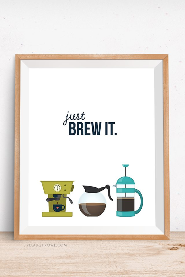 Just Brew It! Super cute printable for the coffee lover. livelaughrowe.com