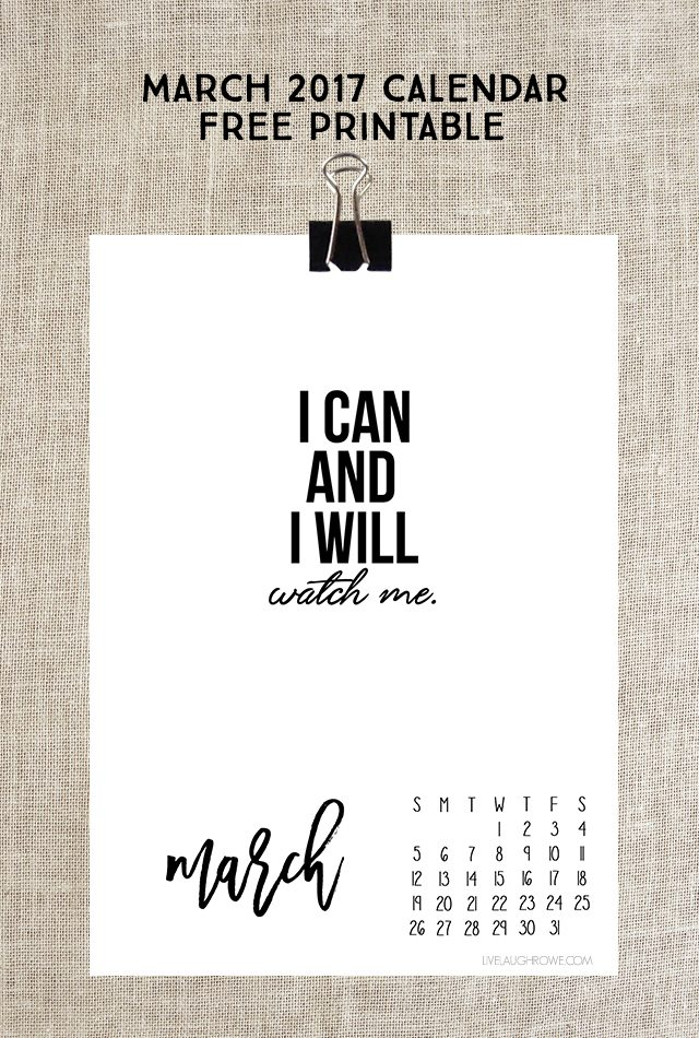"March 2017 Calendar. Free printable with a great motivational quote: ""I can and I will. Watch me."" Print yours at livelaughrowe.com"