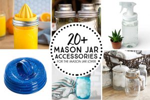 20+ Mason Jar Accessories for the Mason Jar Lover