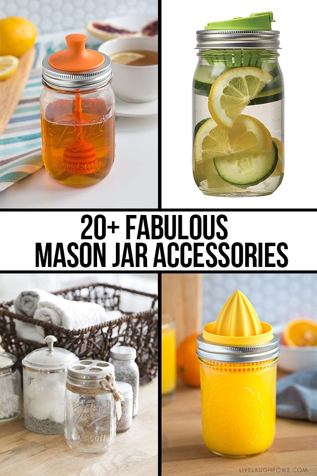 Mason Jar Lovers Rejoice! Here are 20+ FABULOUS mason jar accessories you might just want to get your hands on. livelaughrowe.com