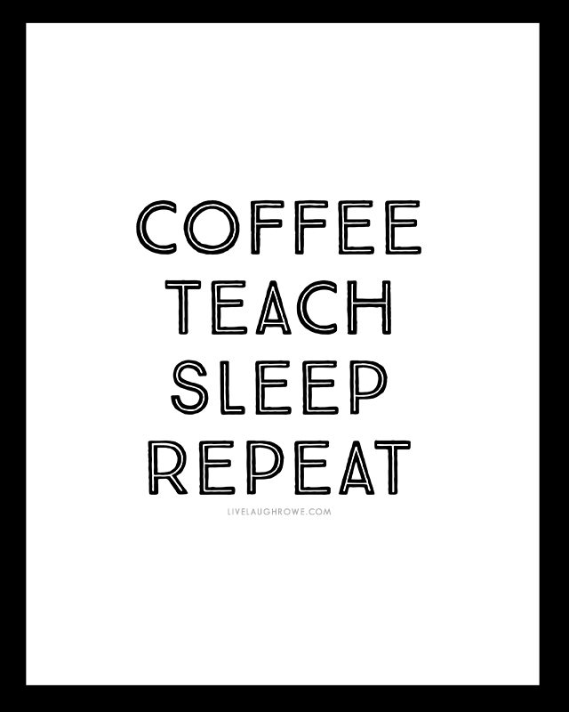Coffee-Teach-Sleep-Repeat! plus three additional free printables for teachers from livelaughrowe.com