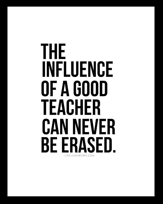 """The influence of a good teaches can never be erased."" plus three additional free printables for teachers from livelaughrowe.com"