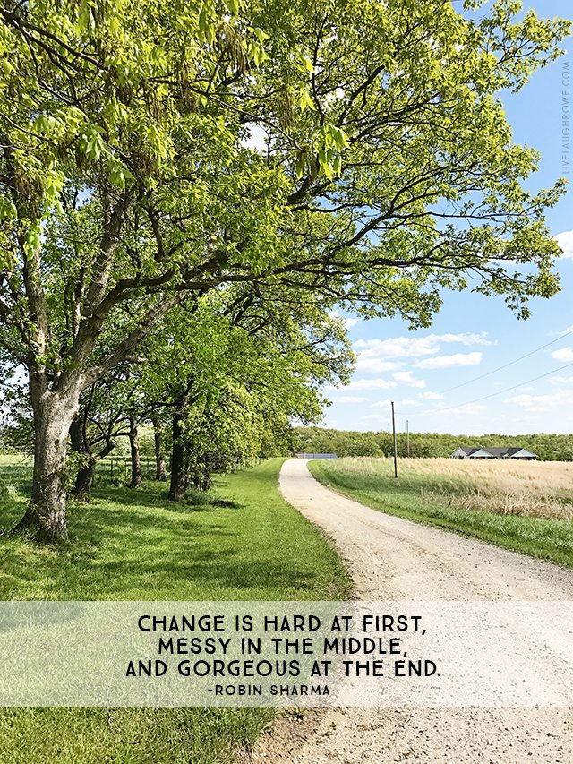 """""""Change is hard at first, messy in the middle, and gorgeous at the end."""" Robin Sharma"""
