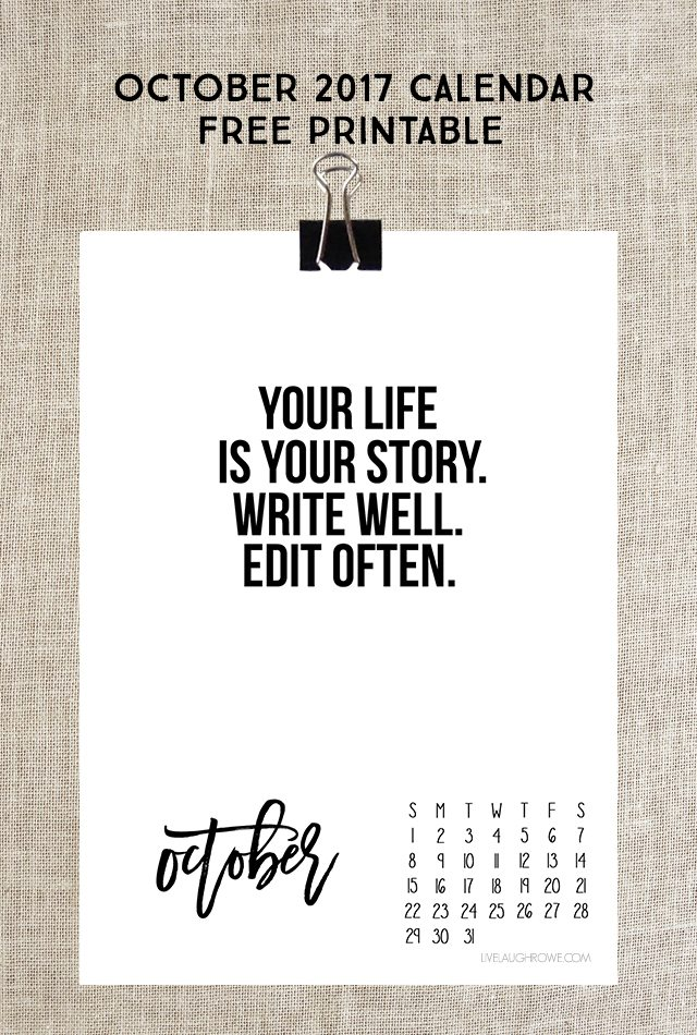 "October 2017 Calendar. Free printable with a great quote, ""Your life is your story. Write Well, Edit Often."" Print yours at livelaughrowe.com"