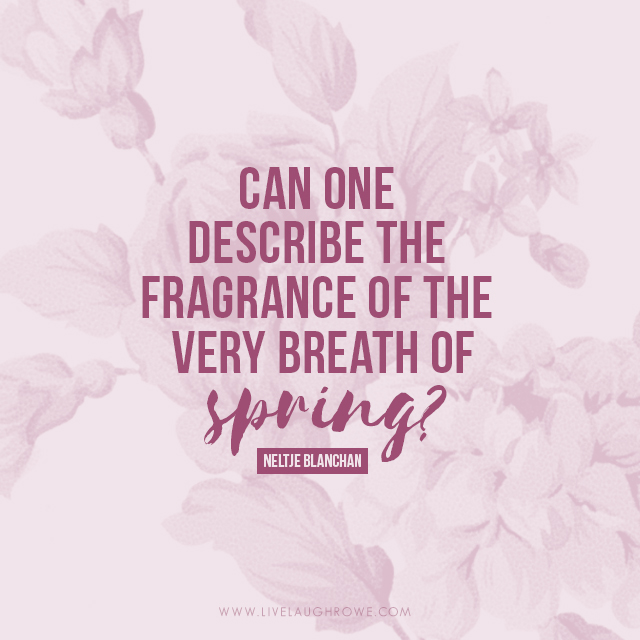 """Can one describe the fragrance of the very breath of spring?"""