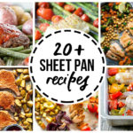 20+ Sheet Pan Recipes… Dinners made Easy!