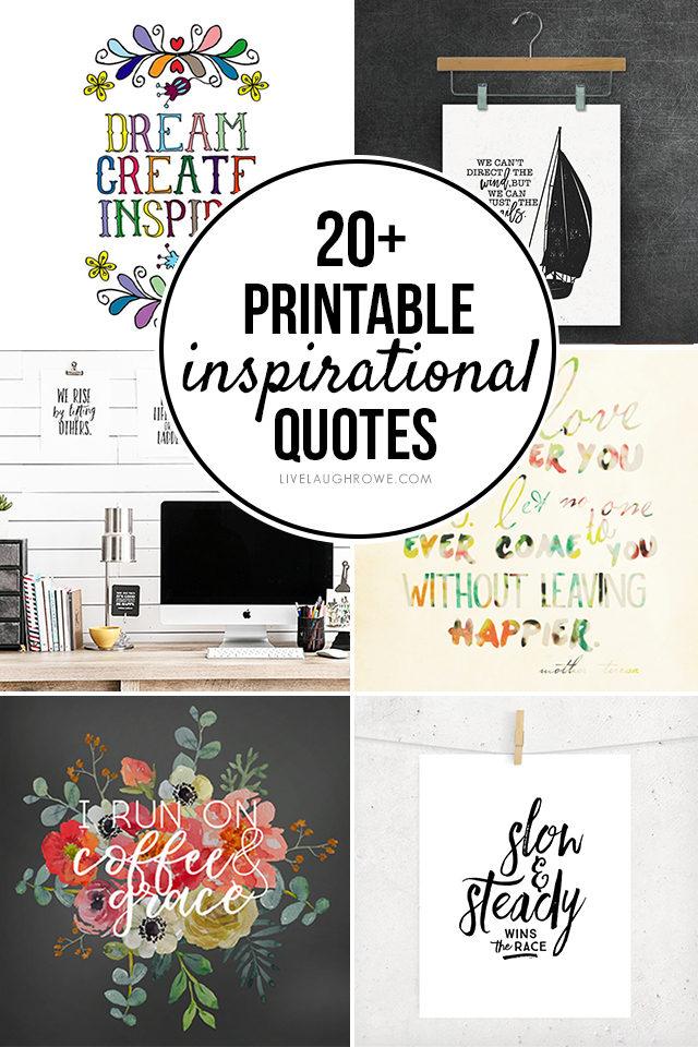 Surround yourself with words of motivation and inspiration! Here are 20+ FREE Printable Inspirational Quotes for you to enjoy. Learn more at livelaughrowe.com
